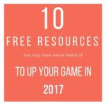 10 Free Resources (You May Not Have Heard of) to Up Your Game in 2017