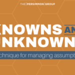 "How to Use the ""Knowns"" and ""Unknowns"" Technique to Manage Assumptions"
